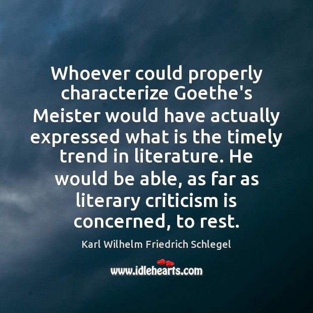 Karl Wilhelm Friedrich Schlegel Picture Quote image saying: Whoever could properly characterize Goethe's Meister would have actually expressed what is