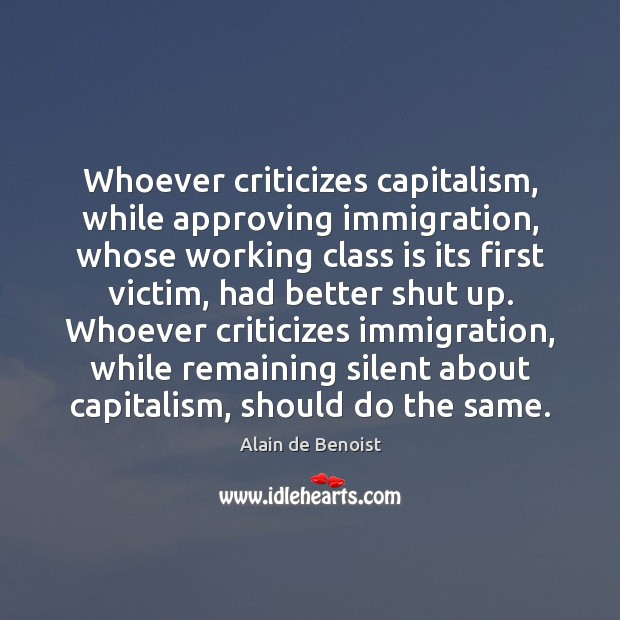 Image, Whoever criticizes capitalism, while approving immigration, whose working class is its first