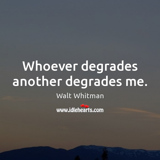 Whoever degrades another degrades me. Image