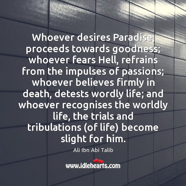 Image, Whoever desires Paradise, proceeds towards goodness; whoever fears Hell, refrains from the