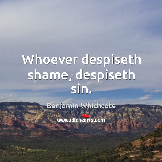 Whoever despiseth shame, despiseth sin. Image