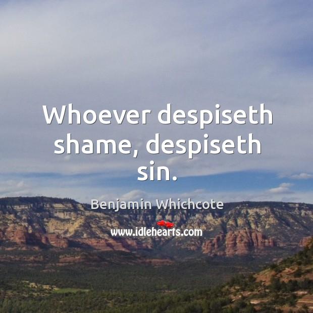 Whoever despiseth shame, despiseth sin. Benjamin Whichcote Picture Quote