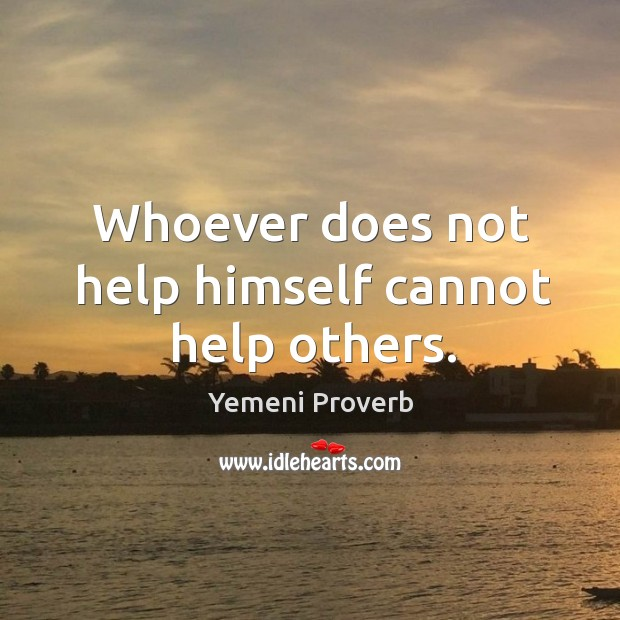 Image, Whoever does not help himself cannot help others.