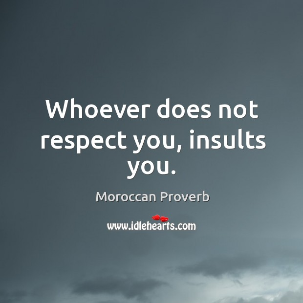 Whoever does not respect you, insults you. Moroccan Proverbs Image