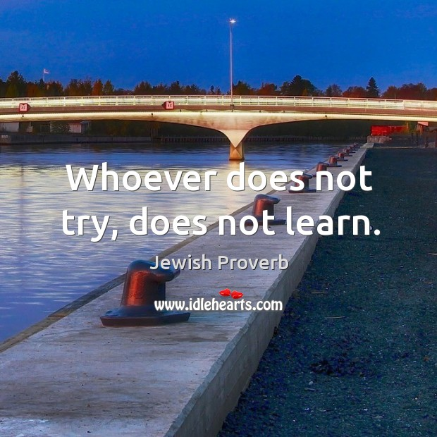 Whoever does not try, does not learn. Jewish Proverbs Image