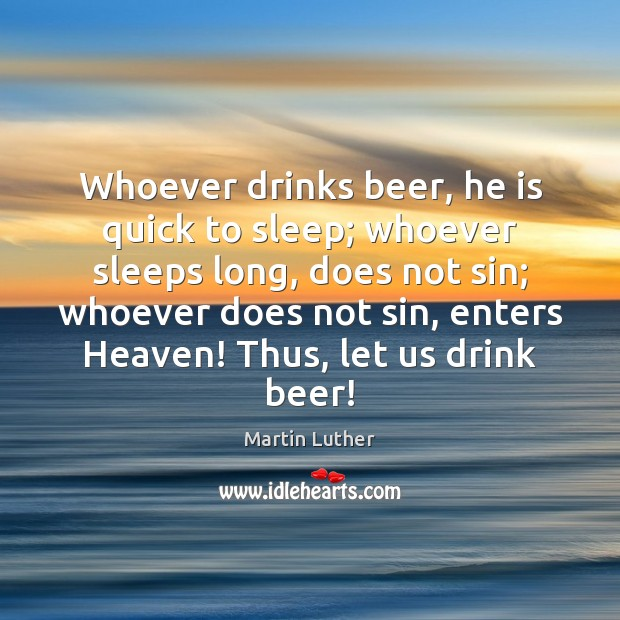 Image, Whoever drinks beer, he is quick to sleep; whoever sleeps long, does