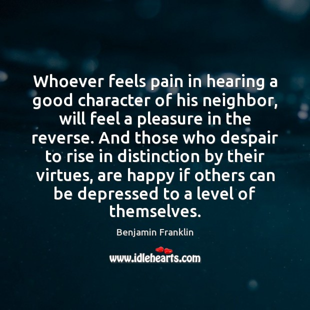 Whoever feels pain in hearing a good character of his neighbor, will Good Character Quotes Image