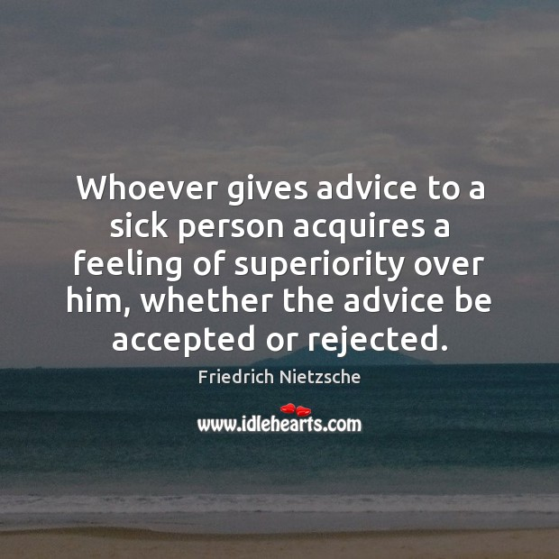 Image, Whoever gives advice to a sick person acquires a feeling of superiority