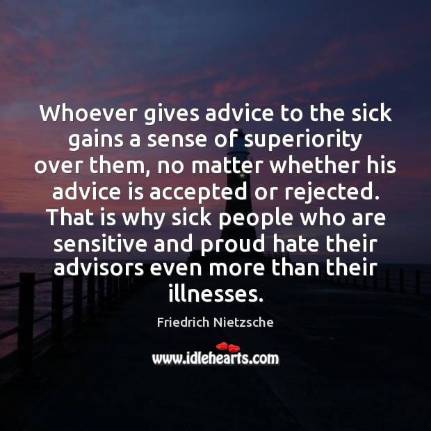 Whoever gives advice to the sick gains a sense of superiority over Image