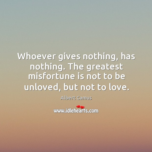 Image about Whoever gives nothing, has nothing. The greatest misfortune is not to be