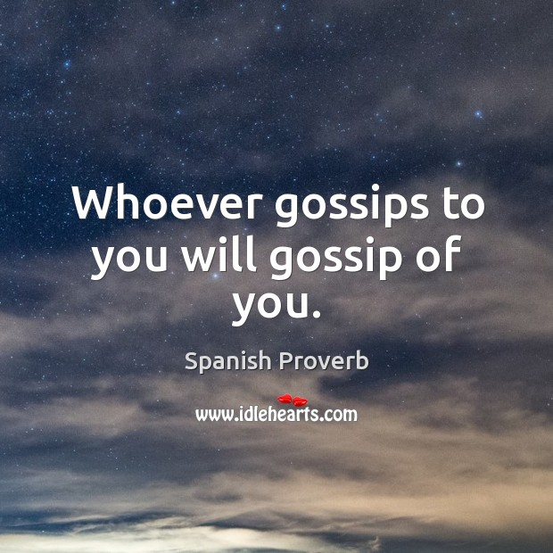 Image, Whoever gossips to you will gossip of you.