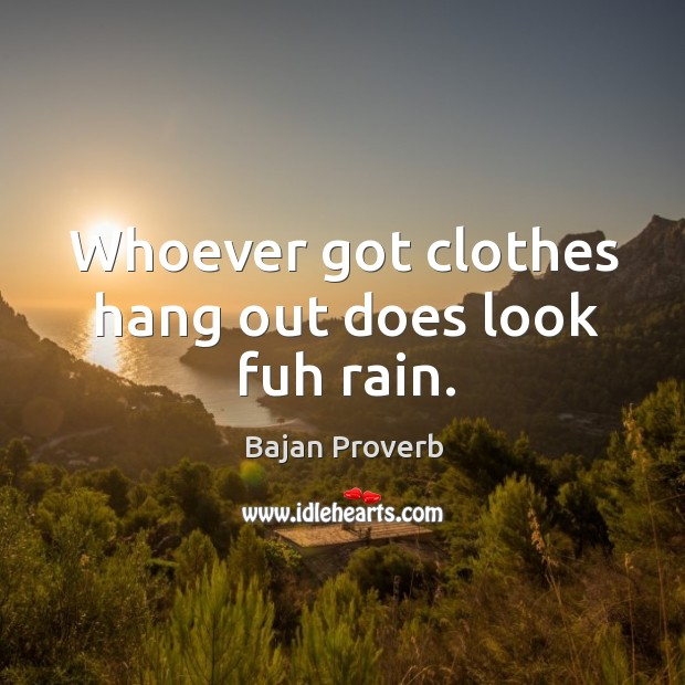 Whoever got clothes hang out does look fuh rain. Bajan Proverbs Image