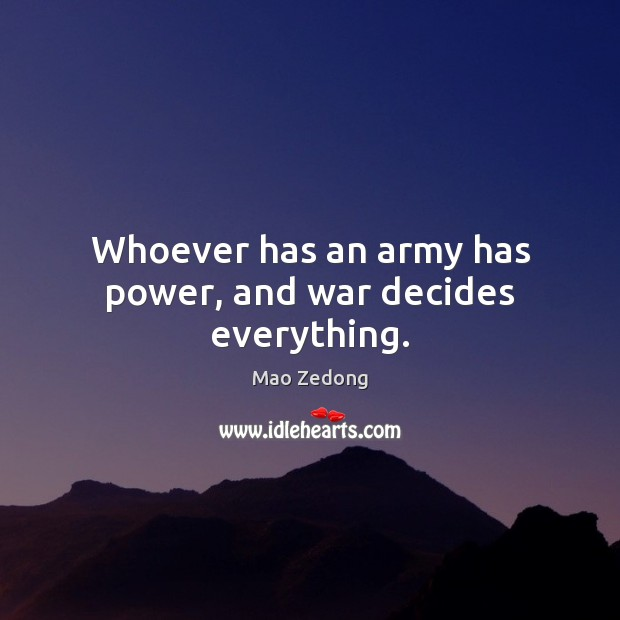 Whoever has an army has power, and war decides everything. Image