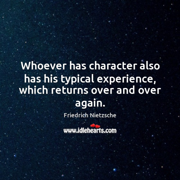 Image, Whoever has character also has his typical experience, which returns over and over again.