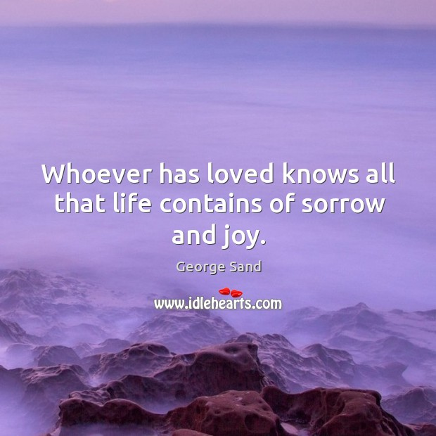 Image, Whoever has loved knows all that life contains of sorrow and joy.