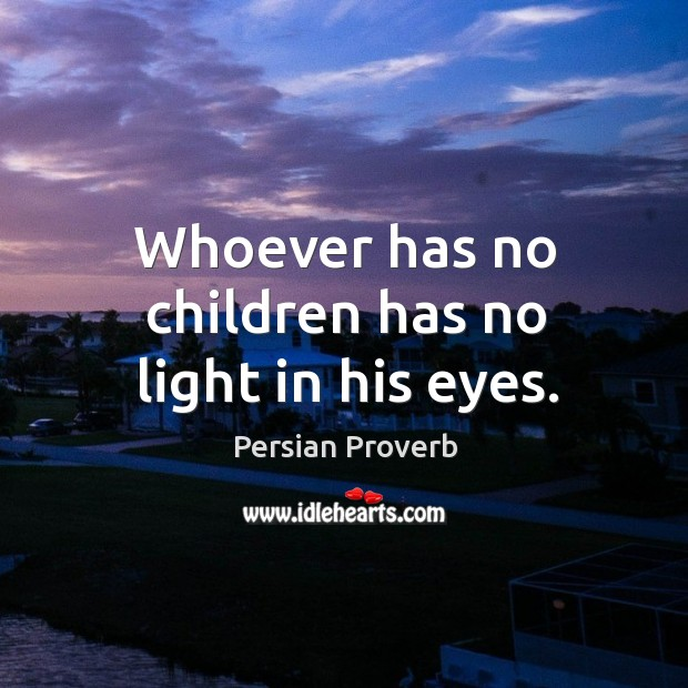Whoever has no children has no light in his eyes. Persian Proverbs Image