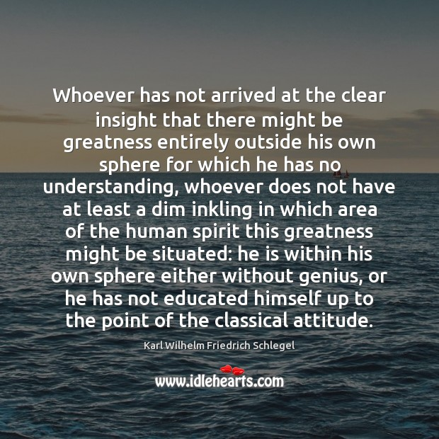 Karl Wilhelm Friedrich Schlegel Picture Quote image saying: Whoever has not arrived at the clear insight that there might be