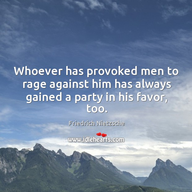 Image, Whoever has provoked men to rage against him has always gained a party in his favor, too.