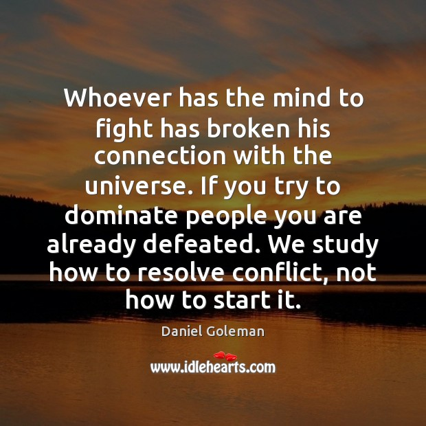 Whoever has the mind to fight has broken his connection with the Daniel Goleman Picture Quote