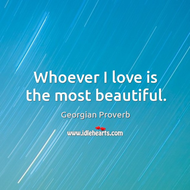 Whoever I love is the most beautiful. Georgian Proverbs Image