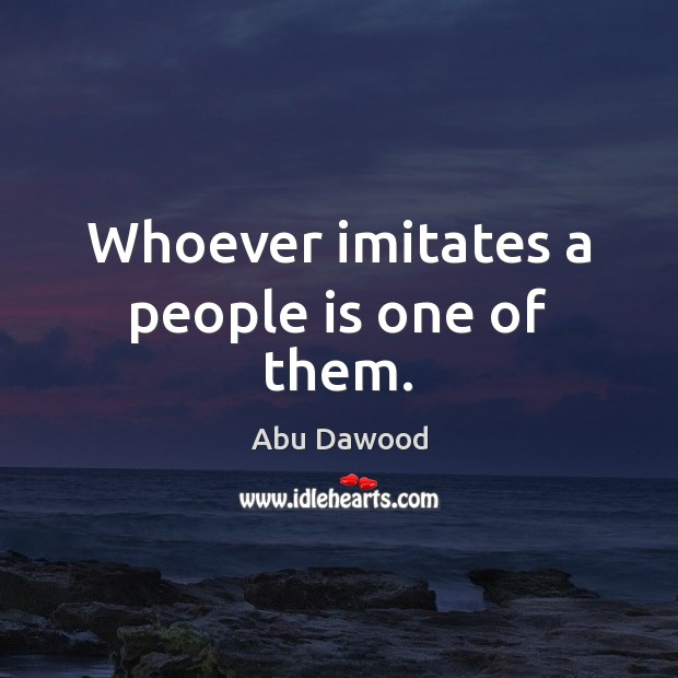 Whoever imitates a people is one of them. Image