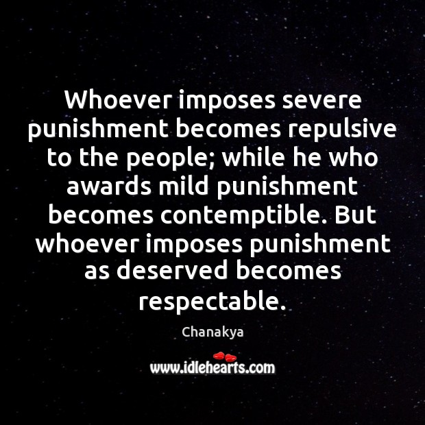 Whoever imposes severe punishment becomes repulsive to the people; while he who Image