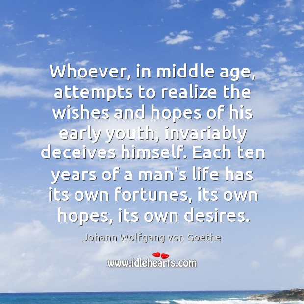 Whoever, in middle age, attempts to realize the wishes and hopes of Image