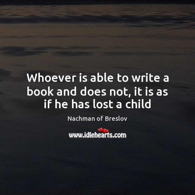 Whoever is able to write a book and does not, it is as if he has lost a child Image