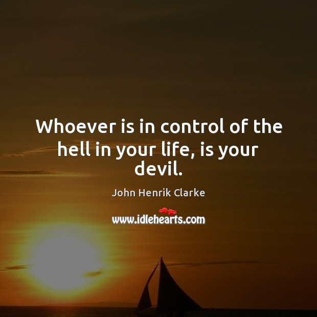 Image, Whoever is in control of the hell in your life, is your devil.