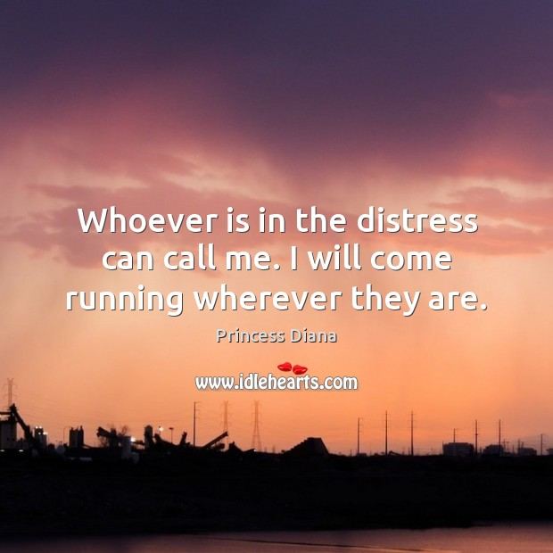 Whoever is in the distress can call me. I will come running wherever they are. Image