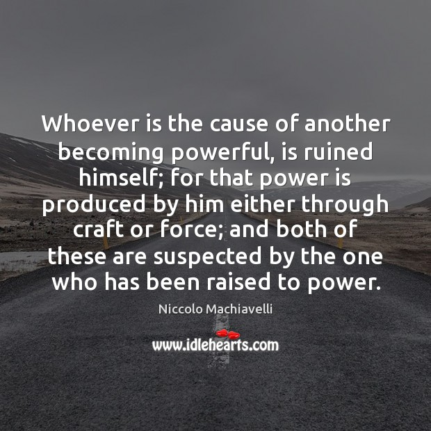 Whoever is the cause of another becoming powerful, is ruined himself; for Power Quotes Image