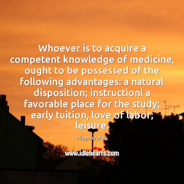 Image, Whoever is to acquire a competent knowledge of medicine, ought to be
