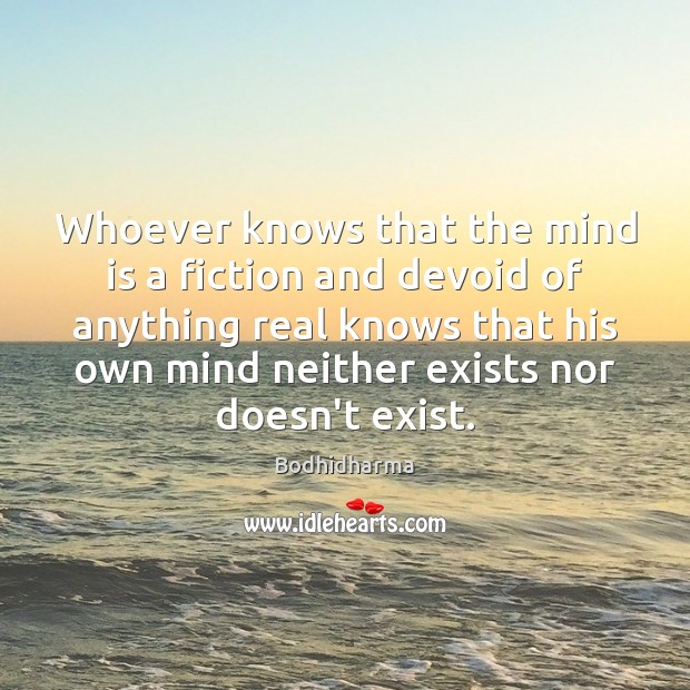 Whoever knows that the mind is a fiction and devoid of anything Bodhidharma Picture Quote