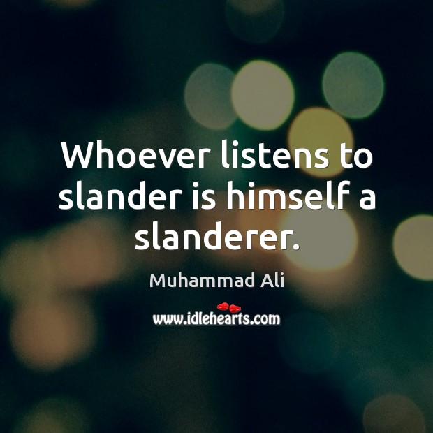 Image, Whoever listens to slander is himself a slanderer.