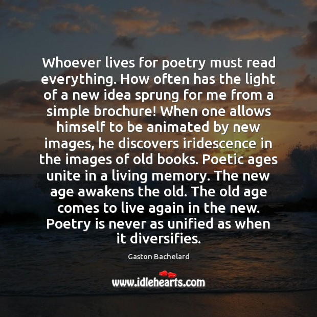 Whoever lives for poetry must read everything. How often has the light Gaston Bachelard Picture Quote