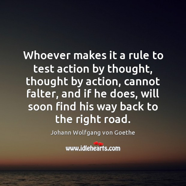Whoever makes it a rule to test action by thought, thought by Image