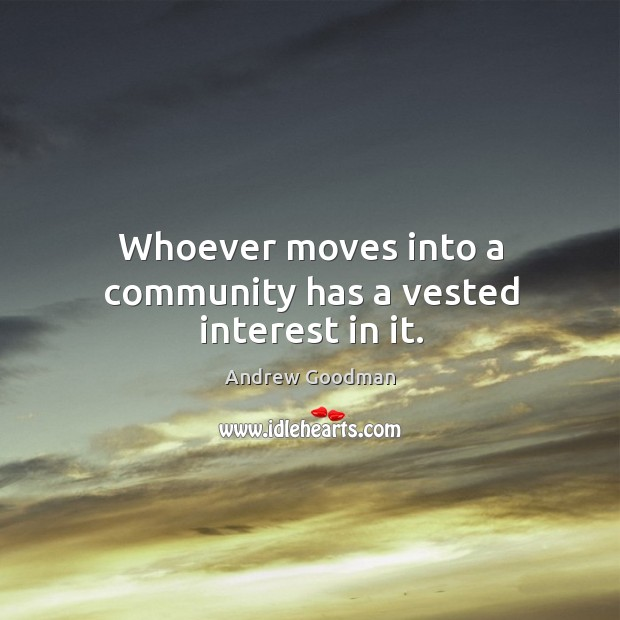 Image, Whoever moves into a community has a vested interest in it.