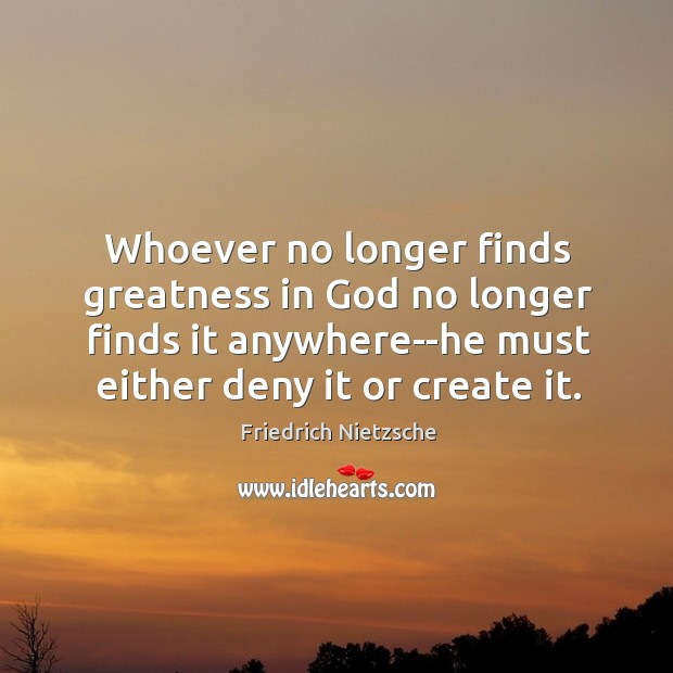 Whoever no longer finds greatness in God no longer finds it anywhere–he Image