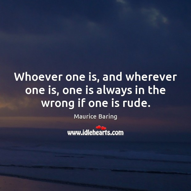 Image, Whoever one is, and wherever one is, one is always in the wrong if one is rude.