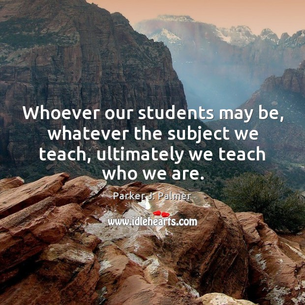 Whoever our students may be, whatever the subject we teach, ultimately we Image