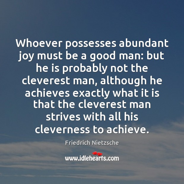 Image, Whoever possesses abundant joy must be a good man: but he is