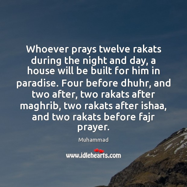 Whoever prays twelve rakats during the night and day, a house will Muhammad Picture Quote