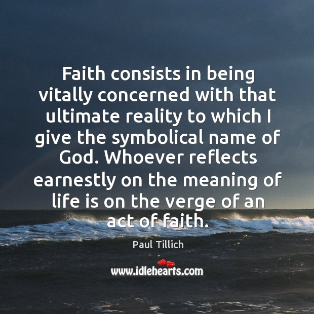 Whoever reflects earnestly on the meaning of life is on the verge of an act of faith. Image