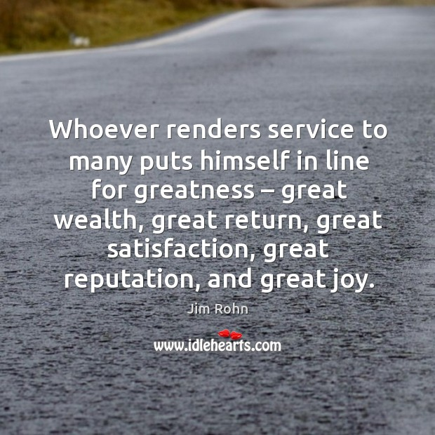 Whoever renders service to many puts himself in line for greatness – great wealth Image
