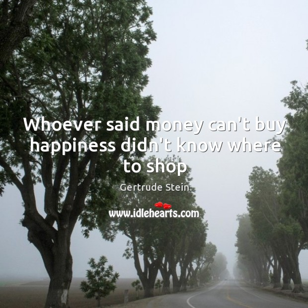 Image, Whoever said money can't buy happiness didn't know where to shop
