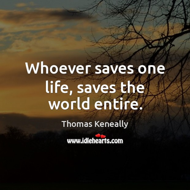 Image, Whoever saves one life, saves the world entire.
