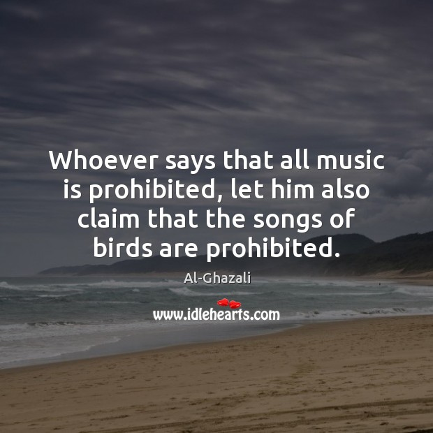 Image, Whoever says that all music is prohibited, let him also claim that
