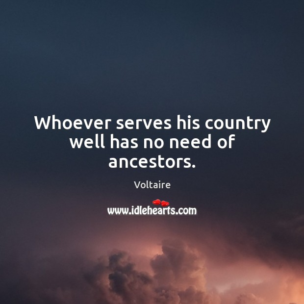 Image, Whoever serves his country well has no need of ancestors.