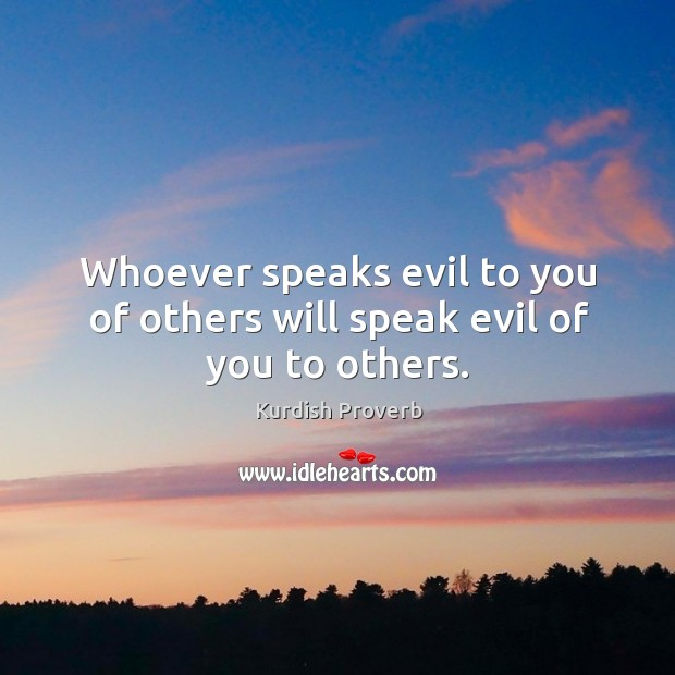 Whoever speaks evil to you of others will speak evil of you to others. Kurdish Proverbs Image