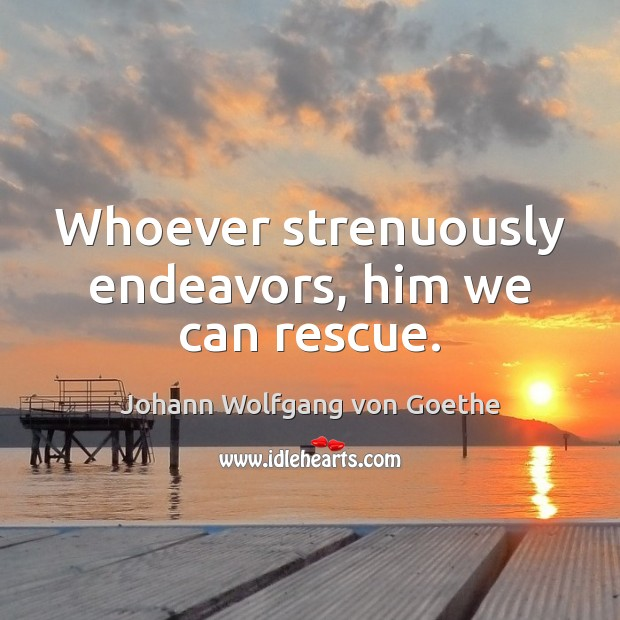 Whoever strenuously endeavors, him we can rescue. Image